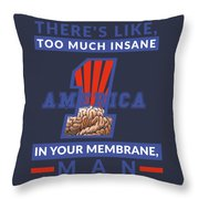 America First - Insane In Your Membrane Throw Pillow