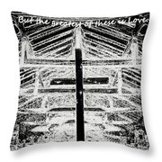 And Now These Three Things Remain. Faith, Hope, Love, But The Greatest Of These Is Love 1 Corinthian Throw Pillow