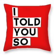I Told You So Throw Pillow by Linda Woods