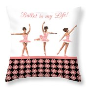 Ballet Is My Life Throw Pillow