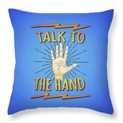 Talk To The Hand Funny Nerd And Geek Humor Statement Throw Pillow