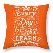 Every Day Is A Chance To Learn Motivating Quotes Poster Throw Pillow