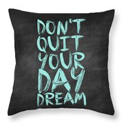 Don't Quite Your Day Dream Inspirational Quotes Poster Throw Pillow by Lab No 4