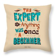 The Expert In Anything Was Once A Beginner Quotes Poster Throw Pillow