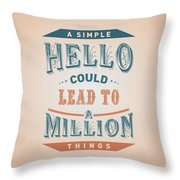 A Simple Hello Could Lead To A Million Things Quotes Poster Throw Pillow