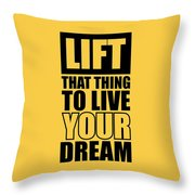 Lift That Thing To Live Your Dream Quotes Poster Throw Pillow
