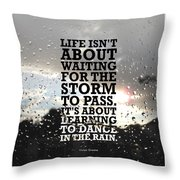 Life Isnot About Waiting For The Storm To Pass Quotes Poster Throw Pillow