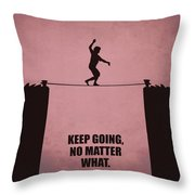 Keep Going, No Matter What Life Inspirational Quotes Poster Throw Pillow