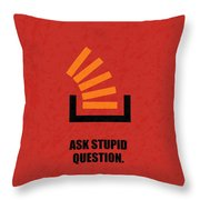 Ask Stupid Question Inspirational Quotes Poster Throw Pillow