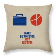 Make Businesses, Not Excuses Corporate Start-up Quotes Poster Throw Pillow