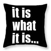It Is What It Is On Black Throw Pillow