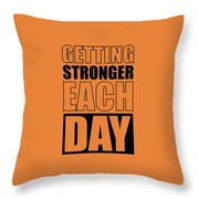 Getting Stronger Each Day Gym Motivational Quotes Poster Throw Pillow
