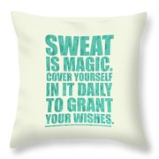 Sweat Is Magic. Cover Yourself In It Daily To Grant Your Wishes Gym Motivational Quotes Poster Throw Pillow