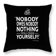Nobody Owes Nobody Nothing Throw Pillow