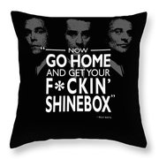 Go Home And Get Your Shinebox Throw Pillow