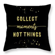 Text Art Gold Collect Moments Not Things Throw Pillow