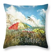 Live The Life You've Imagined Throw Pillow