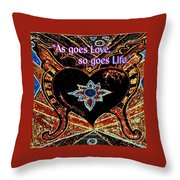 As Goes Love So Goes Life Throw Pillow