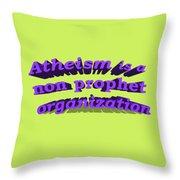 Atheism Is A Non Prophet Organization Throw Pillow