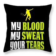 Awesome Tennis Design My Blood Your Tears B Throw Pillow