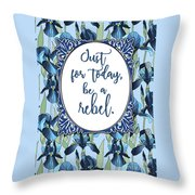 Be A Rebel Just For Today Throw Pillow
