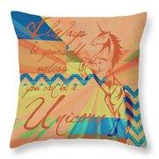 Be A Unicorn 3 Throw Pillow