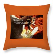Be Brave Quote Throw Pillow