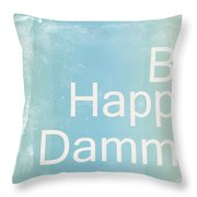 Be Happy Dammit Throw Pillow by Photodream Art