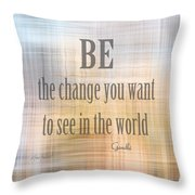 Be The Change - Art With Quote Throw Pillow