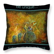 Be Unique...follow Your Own Beat Throw Pillow