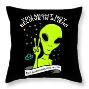 Believe In Aliens Gift Throw Pillow