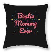 Bestie Mommy Ever Mothers Day Gift Throw Pillow