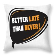 Better Late Than Never Inspirational Famous Quote Design Throw Pillow