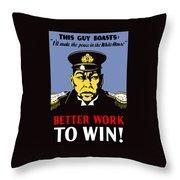 Better Work To Win - Ww2 Throw Pillow