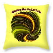 Beware The Rabbit Hole Throw Pillow