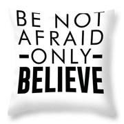 Be Not Afraid, Only Believe - Bible Verses Art - Mark 5 36 Throw Pillow