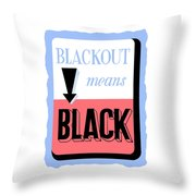 Blackout Means Black Throw Pillow