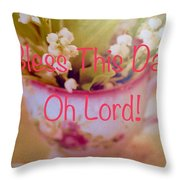 Bless This Day Oh Lord Throw Pillow
