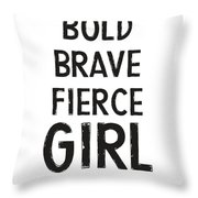 Bold Brave Fierce Girl- Art By Linda Woods Throw Pillow