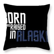 Born And Raised In Alaska Birthday Gift Nice Design Throw Pillow