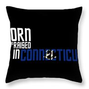 Born And Raised In Connecticut Birthday Gift Nice Design Throw Pillow