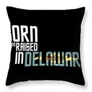 Born And Raised In Delaware Birthday Gift Nice Design Throw Pillow