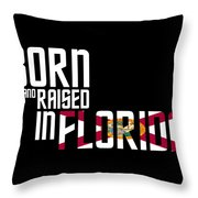 Born And Raised In Florida Birthday Gift Nice Design Throw Pillow
