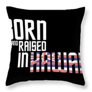 Born And Raised In Hawaii Birthday Gift Nice Design Throw Pillow