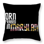 Born And Raised In Maryland Birthday Gift Nice Design Throw Pillow