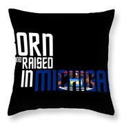 Born And Raised In Michigan Birthday Gift Nice Design Throw Pillow