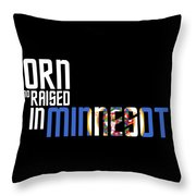 Born And Raised In Minnesota Birthday Gift Nice Design Throw Pillow