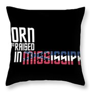 Born And Raised In Mississippi Birthday Gift Nice Design Throw Pillow