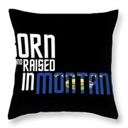 Born And Raised In Montana Birthday Gift Nice Design Throw Pillow