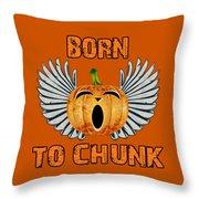 Born To Chunk Throw Pillow